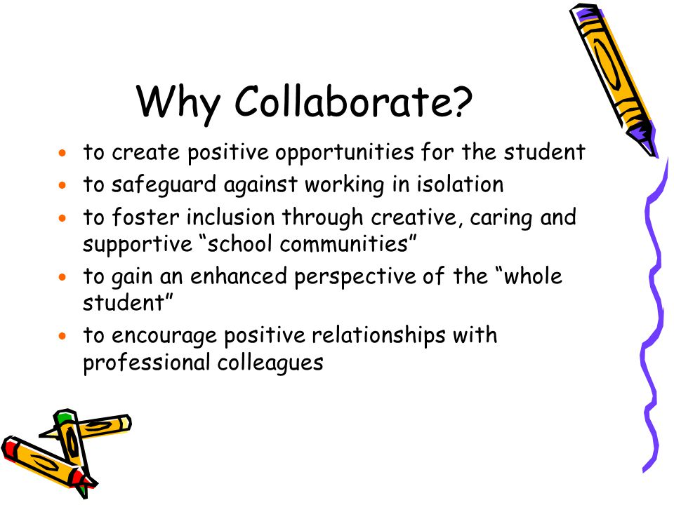 Why Collaborate to create positive opportunities for the student