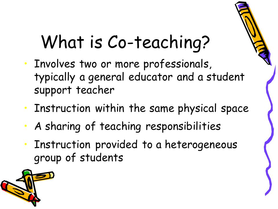 What is Co-teaching Involves two or more professionals, typically a general educator and a student support teacher.