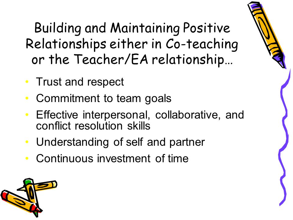 Building and Maintaining Positive Relationships either in Co-teaching or the Teacher/EA relationship…