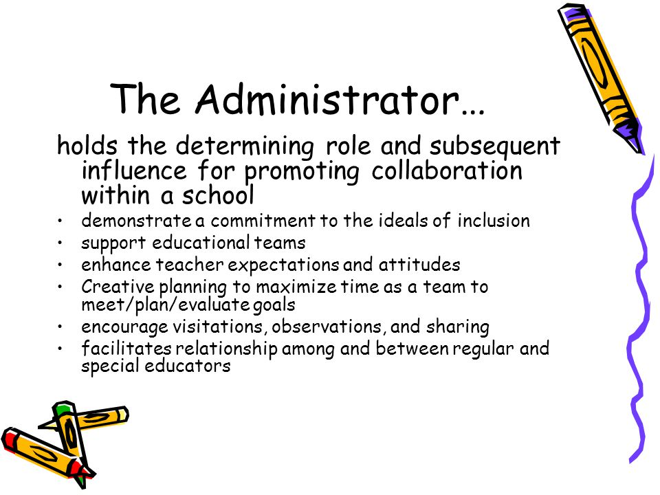 The Administrator… holds the determining role and subsequent influence for promoting collaboration within a school.