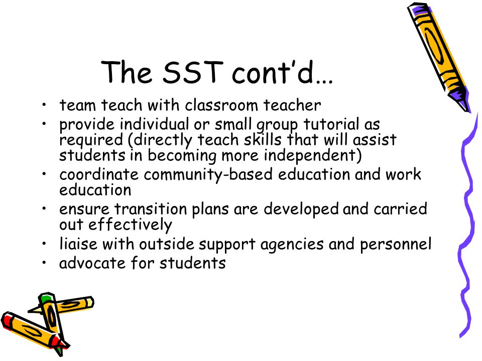 The SST cont'd… team teach with classroom teacher