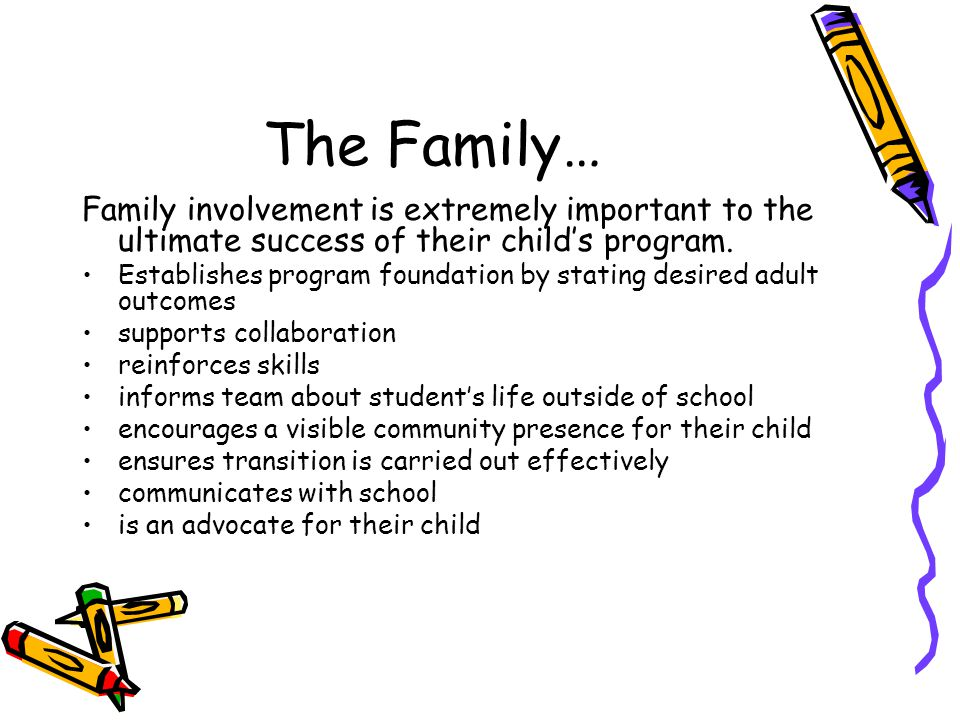 The Family… Family involvement is extremely important to the ultimate success of their child's program.