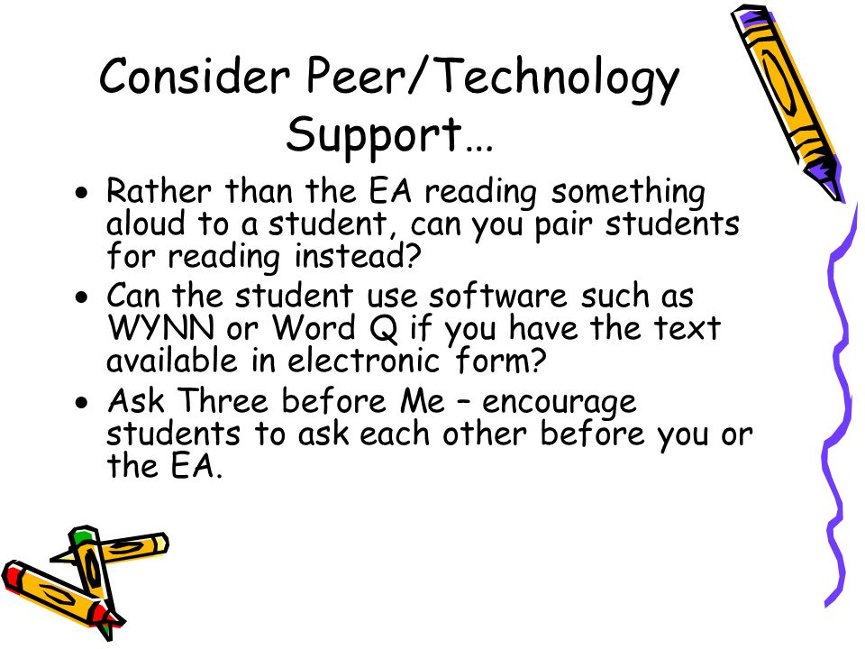 Consider Peer/Technology Support…