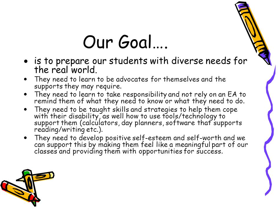 Our Goal…. is to prepare our students with diverse needs for the real world.