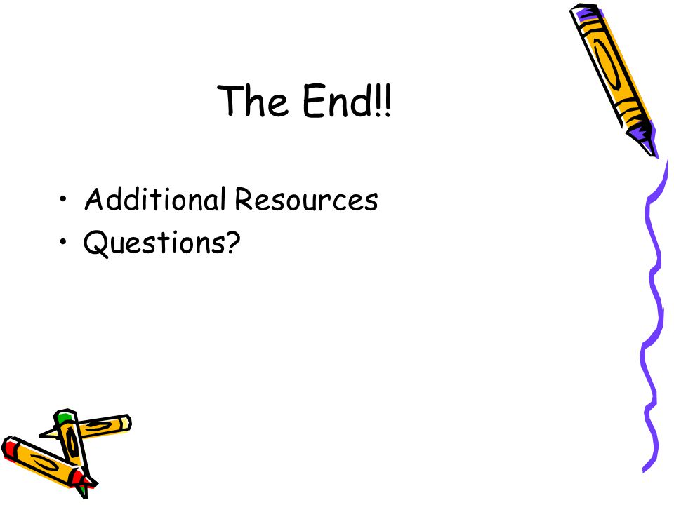The End!! Additional Resources Questions