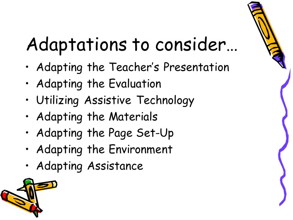 Adaptations to consider…