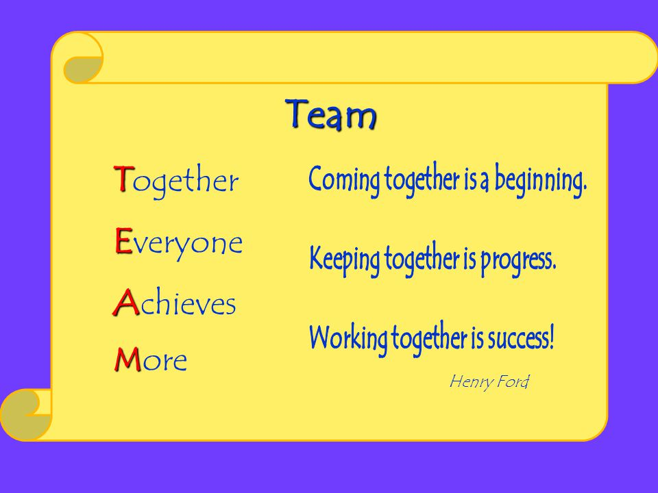Team Together Everyone Achieves More Coming together is a beginning.