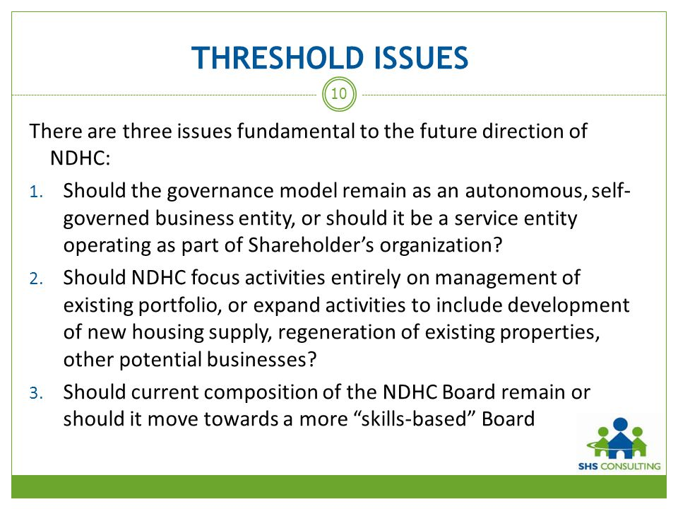 THRESHOLD ISSUES There are three issues fundamental to the future direction of NDHC: