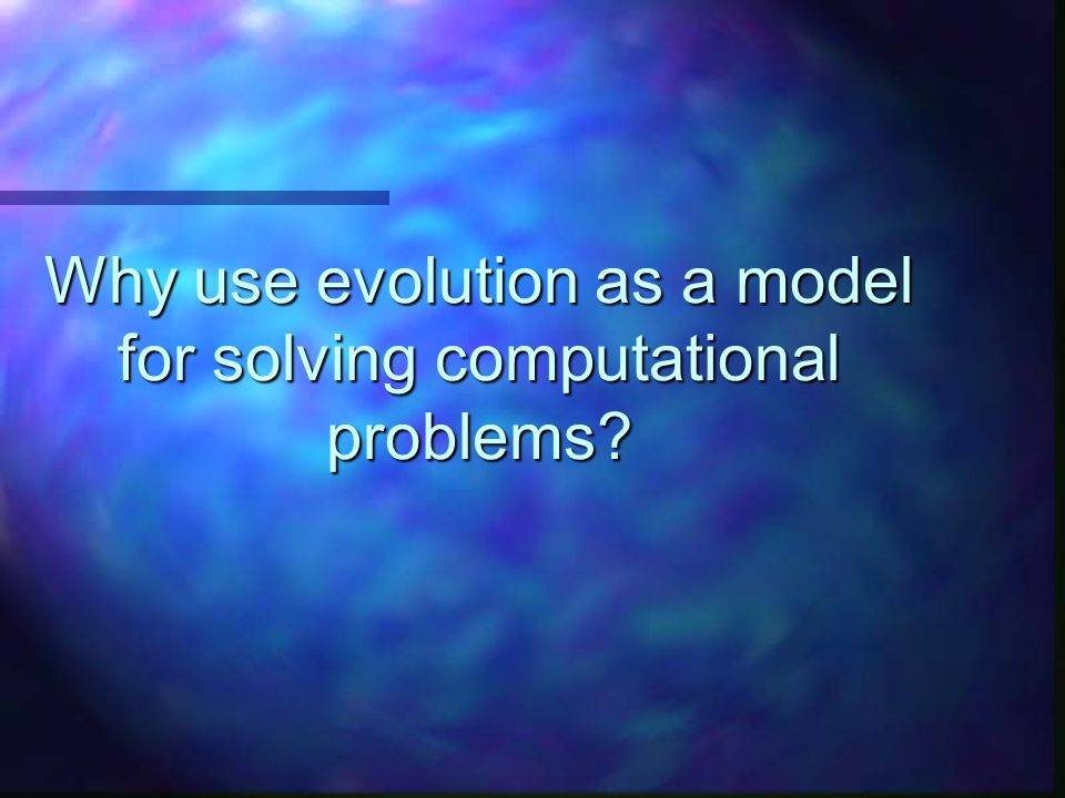 Why use evolution as a model for solving computational problems