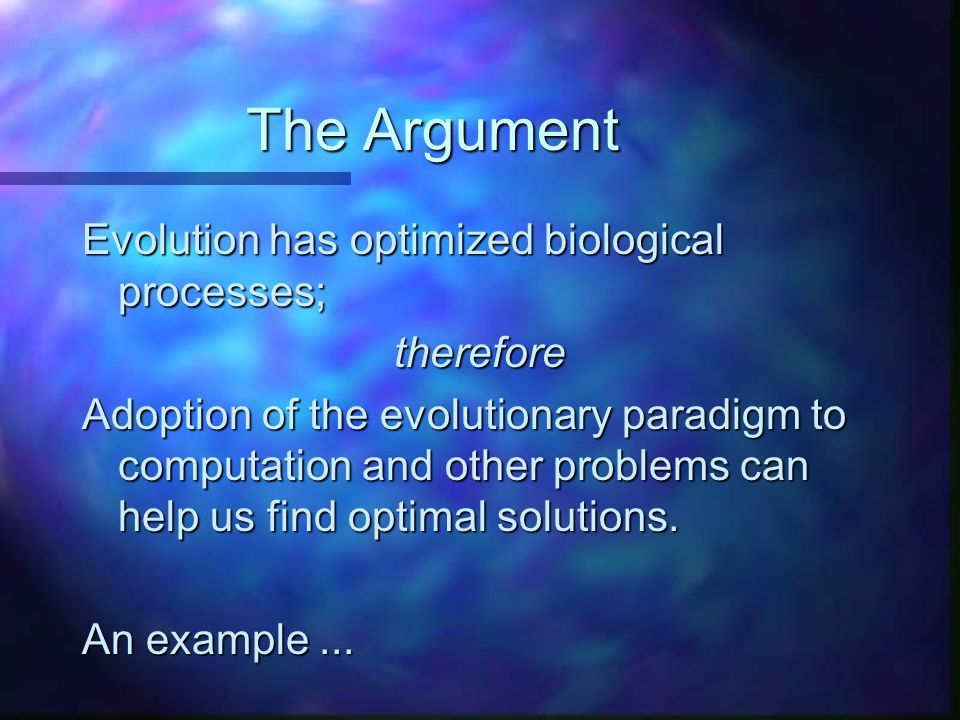 The Argument Evolution has optimized biological processes; therefore