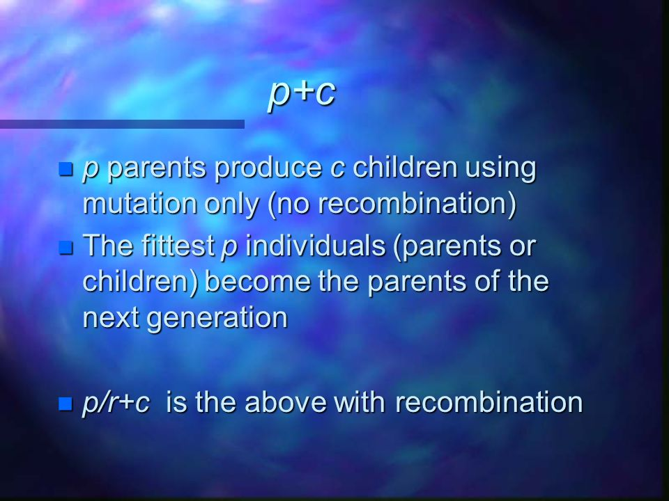 p+c p parents produce c children using mutation only (no recombination)