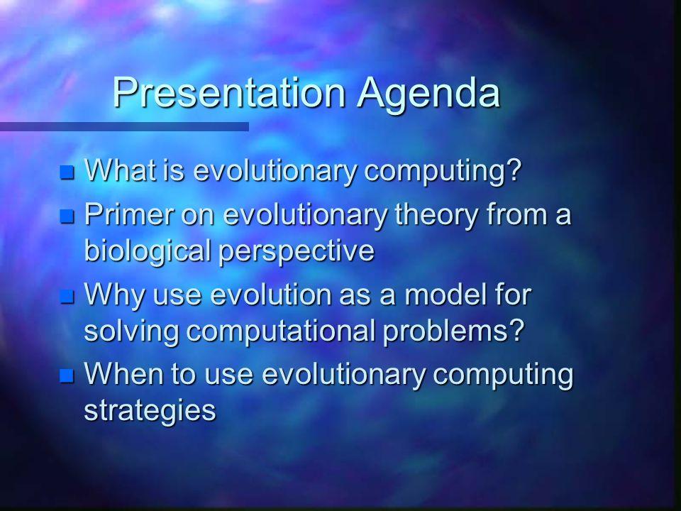 Presentation Agenda What is evolutionary computing