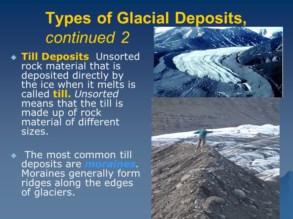 Types of Glacial Deposits, continued 2