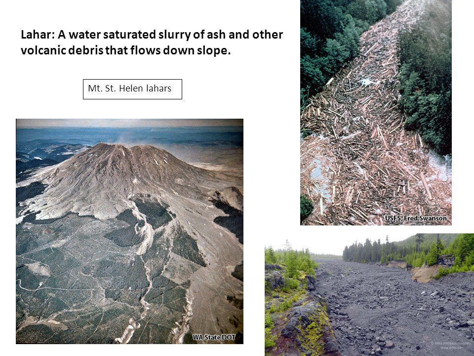 Lahar: A water saturated slurry of ash and other volcanic debris that flows down slope.