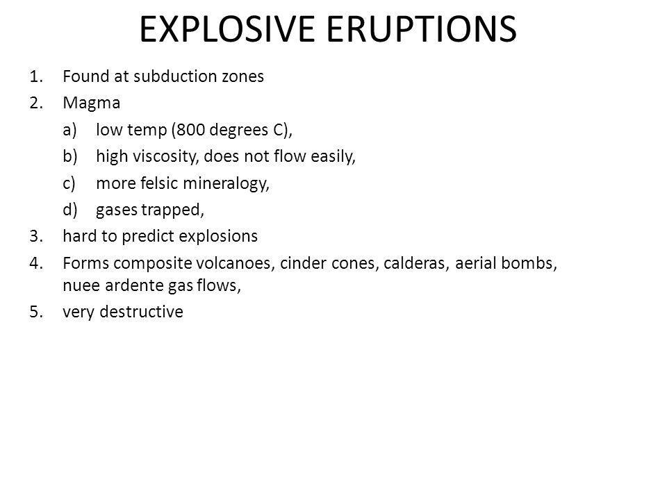 EXPLOSIVE ERUPTIONS Found at subduction zones Magma