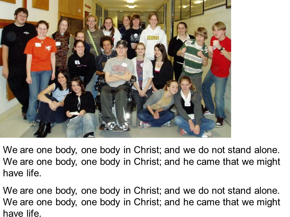 We are one body, one body in Christ; and we do not stand alone