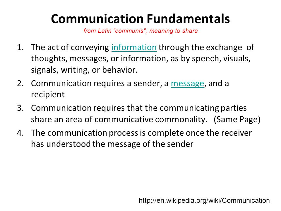Communication Fundamentals from Latin communis , meaning to share