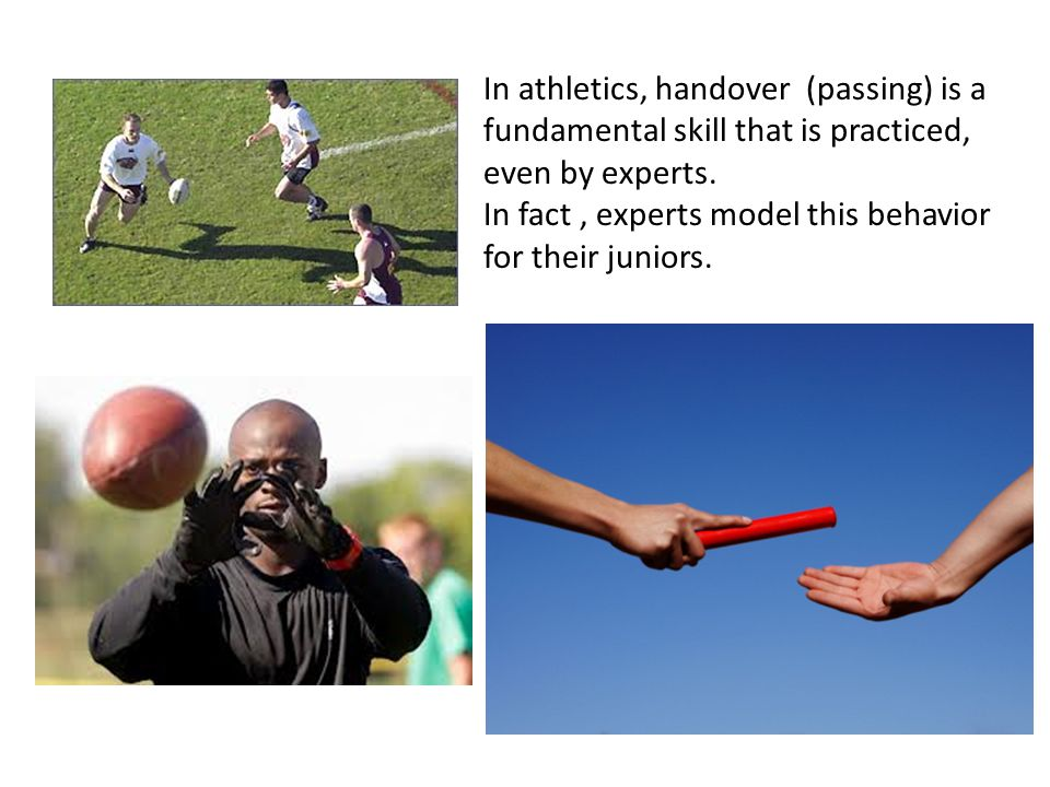 In athletics, handover (passing) is a fundamental skill that is practiced, even by experts.