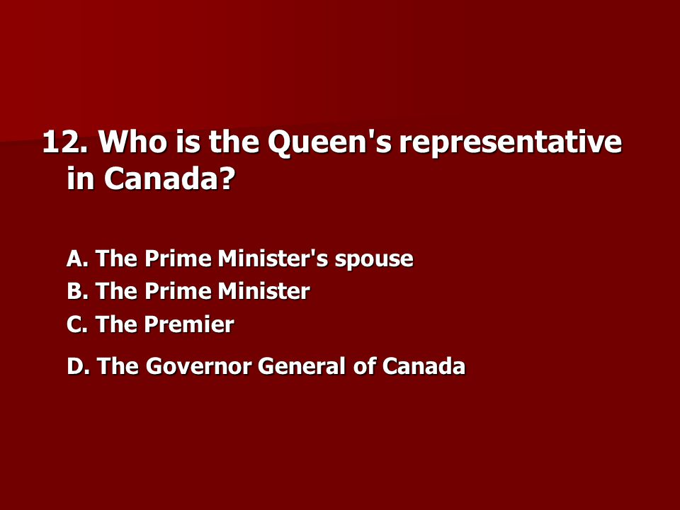 12. Who is the Queen s representative in Canada
