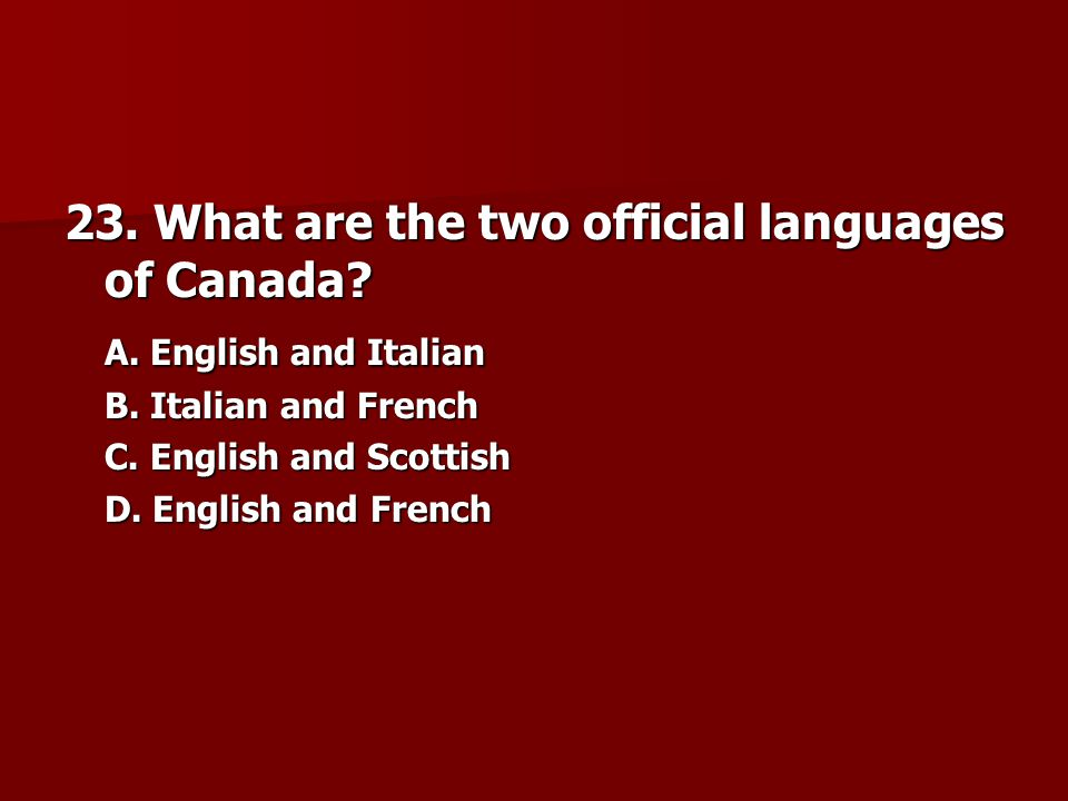 23. What are the two official languages of Canada
