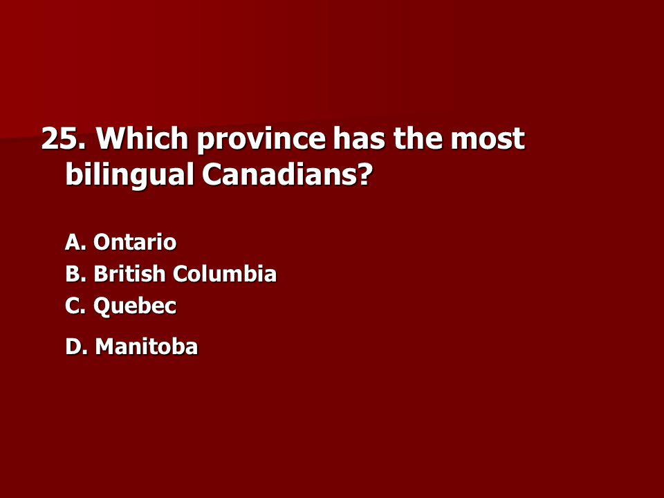 25. Which province has the most bilingual Canadians