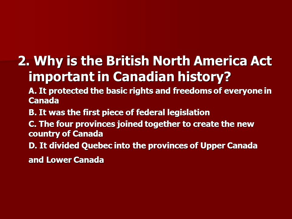 2. Why is the British North America Act important in Canadian history