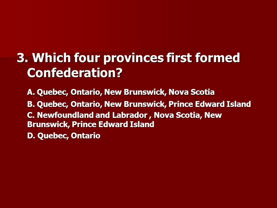 3. Which four provinces first formed Confederation