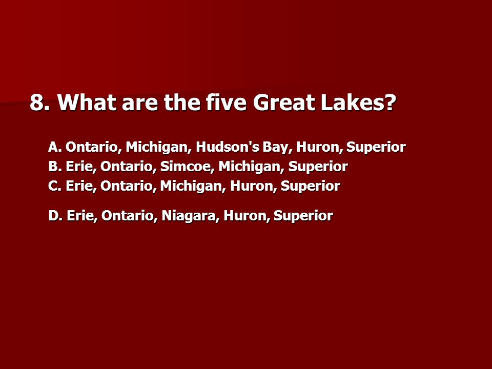 8. What are the five Great Lakes