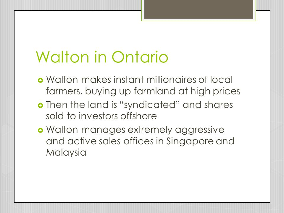 Walton in Ontario Walton makes instant millionaires of local farmers, buying up farmland at high prices.