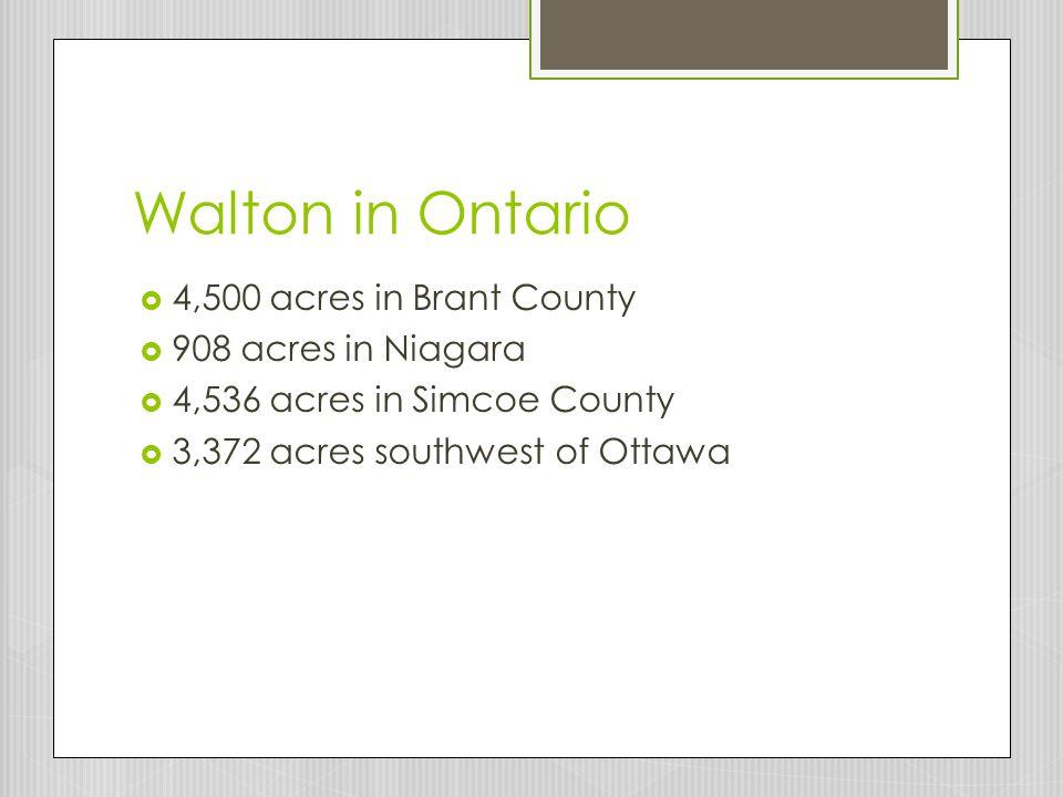 Walton in Ontario 4,500 acres in Brant County 908 acres in Niagara