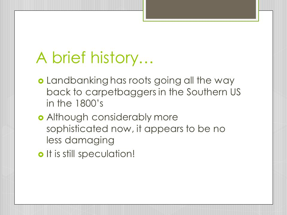 A brief history… Landbanking has roots going all the way back to carpetbaggers in the Southern US in the 1800's.