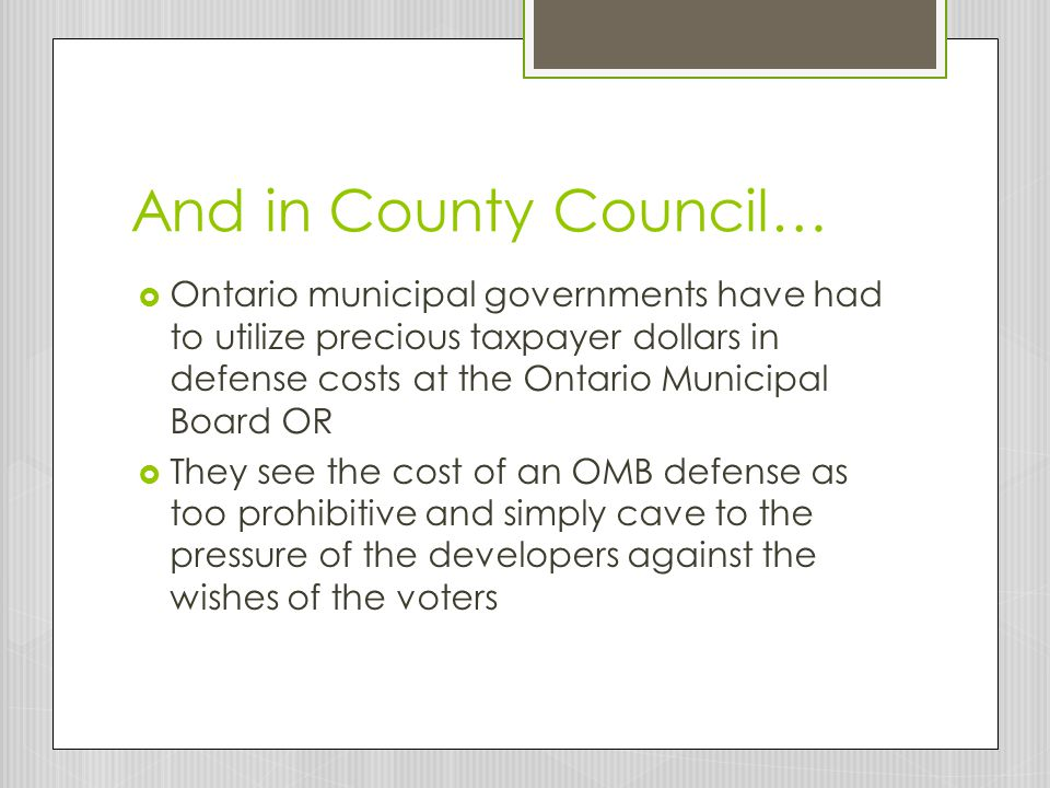 And in County Council… Ontario municipal governments have had to utilize precious taxpayer dollars in defense costs at the Ontario Municipal Board OR.