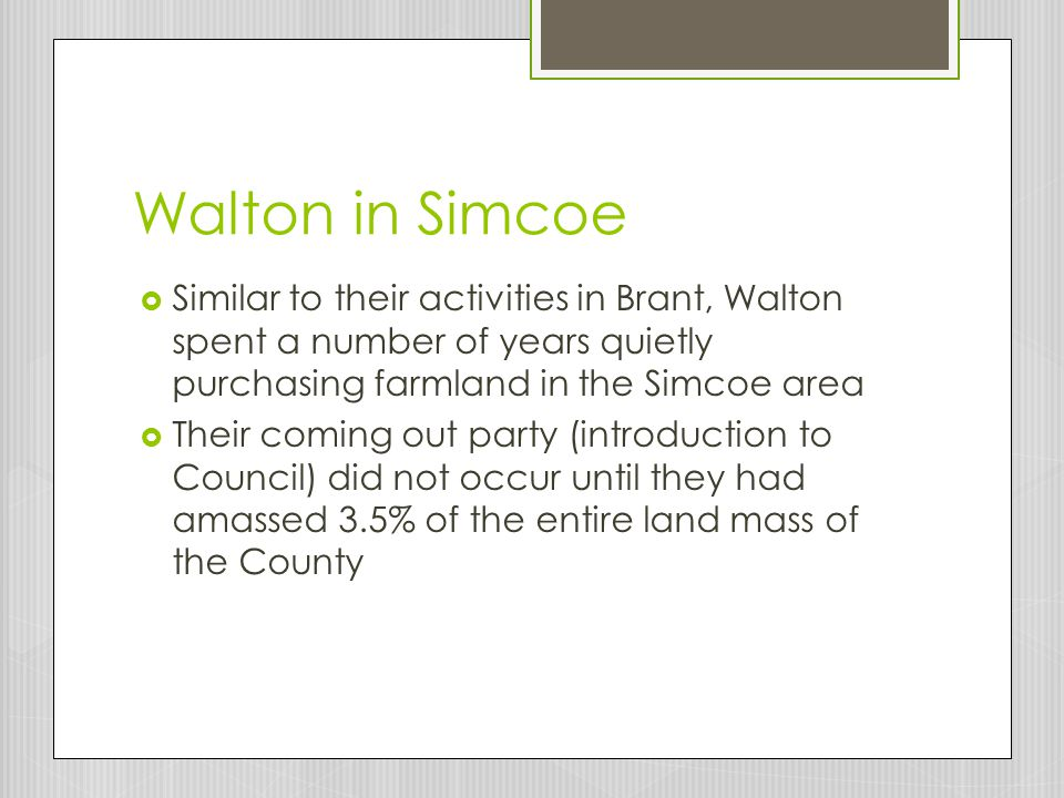 Walton in Simcoe Similar to their activities in Brant, Walton spent a number of years quietly purchasing farmland in the Simcoe area.
