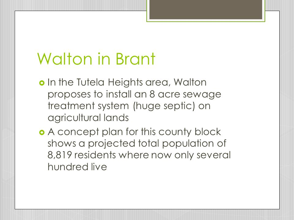 Walton in Brant In the Tutela Heights area, Walton proposes to install an 8 acre sewage treatment system (huge septic) on agricultural lands.