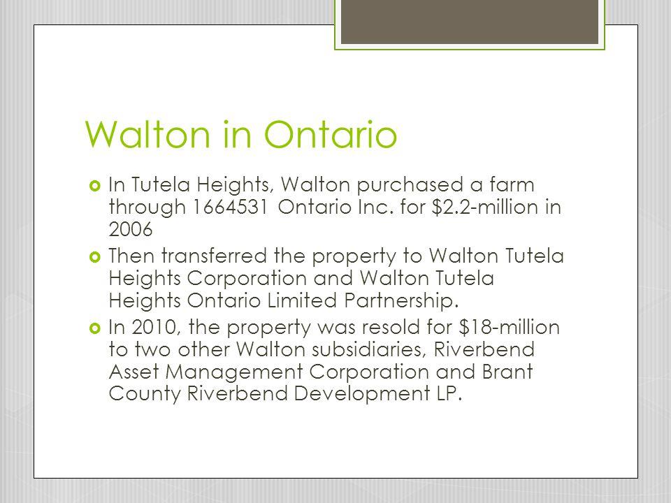 Walton in Ontario In Tutela Heights, Walton purchased a farm through 1664531 Ontario Inc. for $2.2-million in 2006