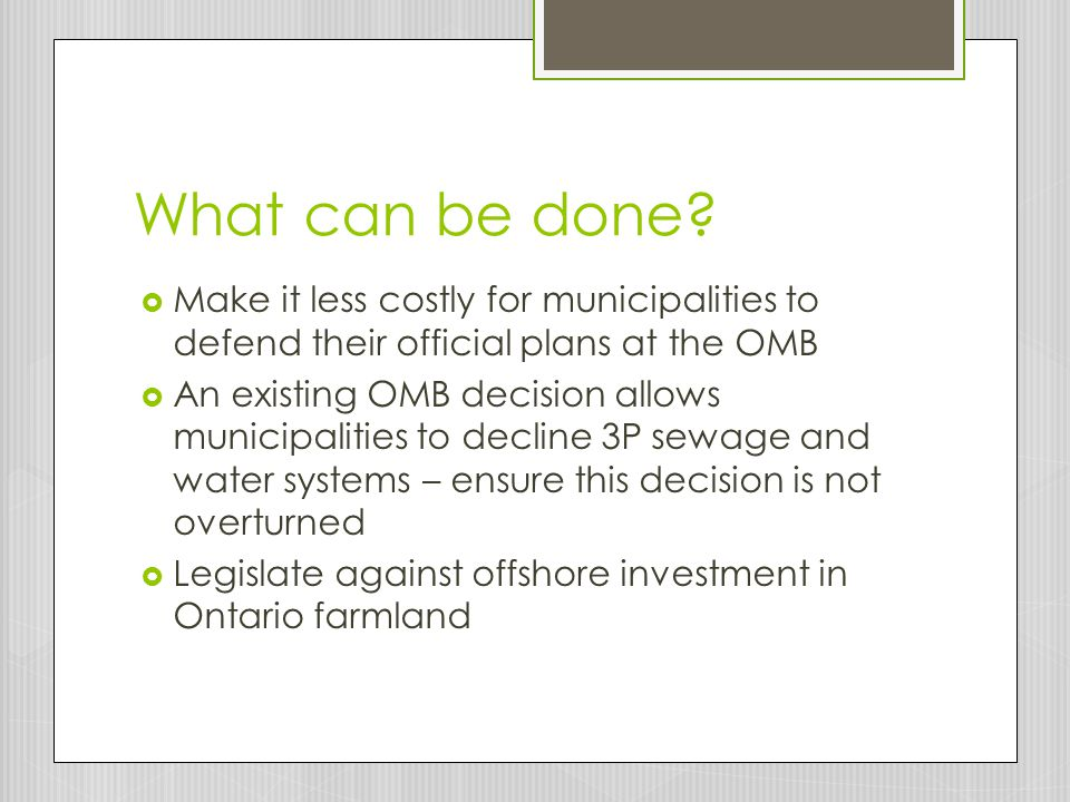 What can be done Make it less costly for municipalities to defend their official plans at the OMB.