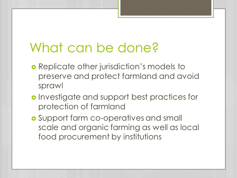 What can be done Replicate other jurisdiction's models to preserve and protect farmland and avoid sprawl.