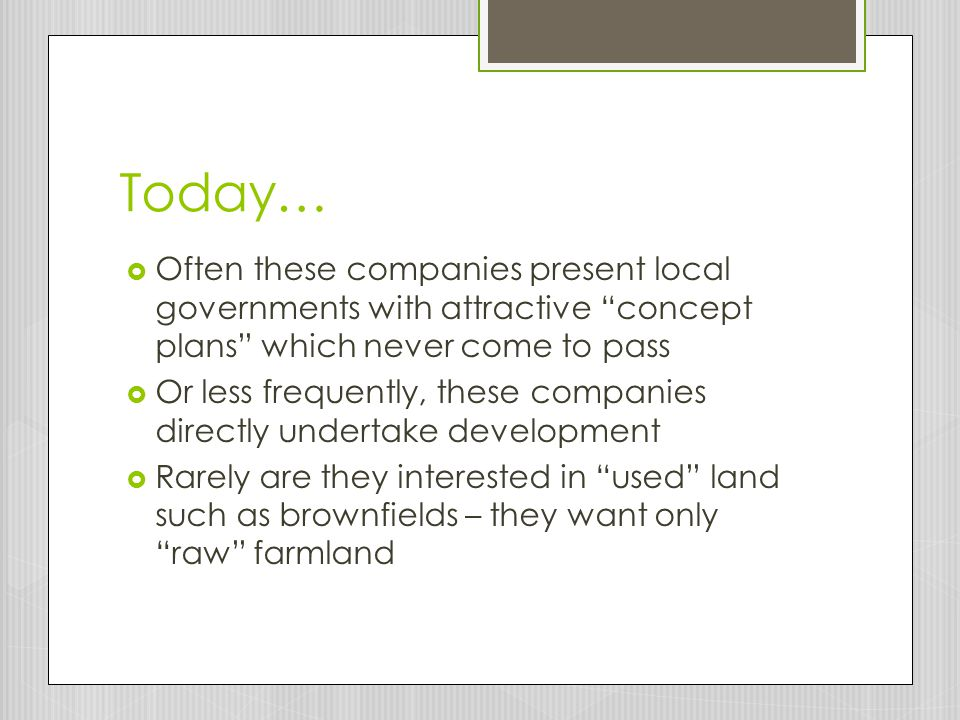 Today… Often these companies present local governments with attractive concept plans which never come to pass.