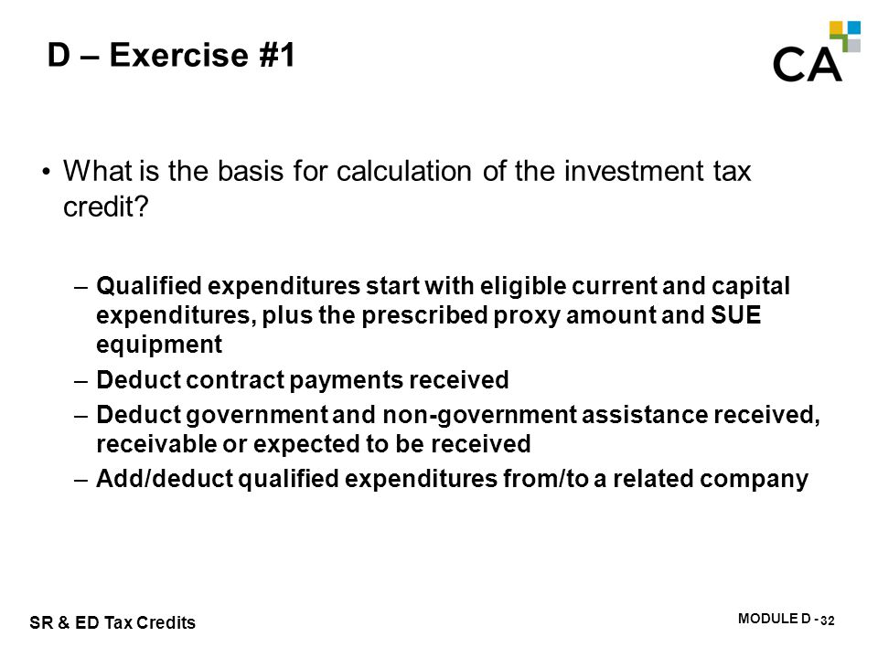 D – Exercise #2 What is the ITC rate for a qualified CCPC with $1.5 million of qualified expenditures in 2013 and taxable income of $500,000 in 2012
