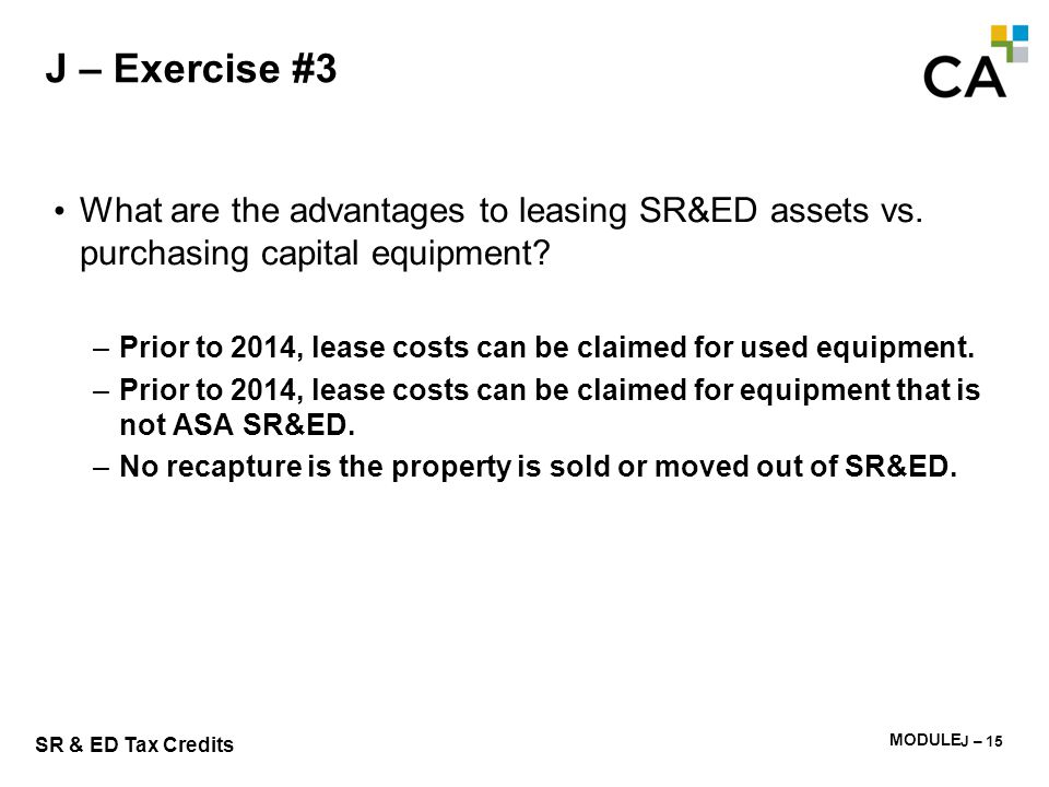 J – Exercise #4 What are the disadvantages to leasing SR&ED assets vs. purchasing capital equipment in 2013 In 2014