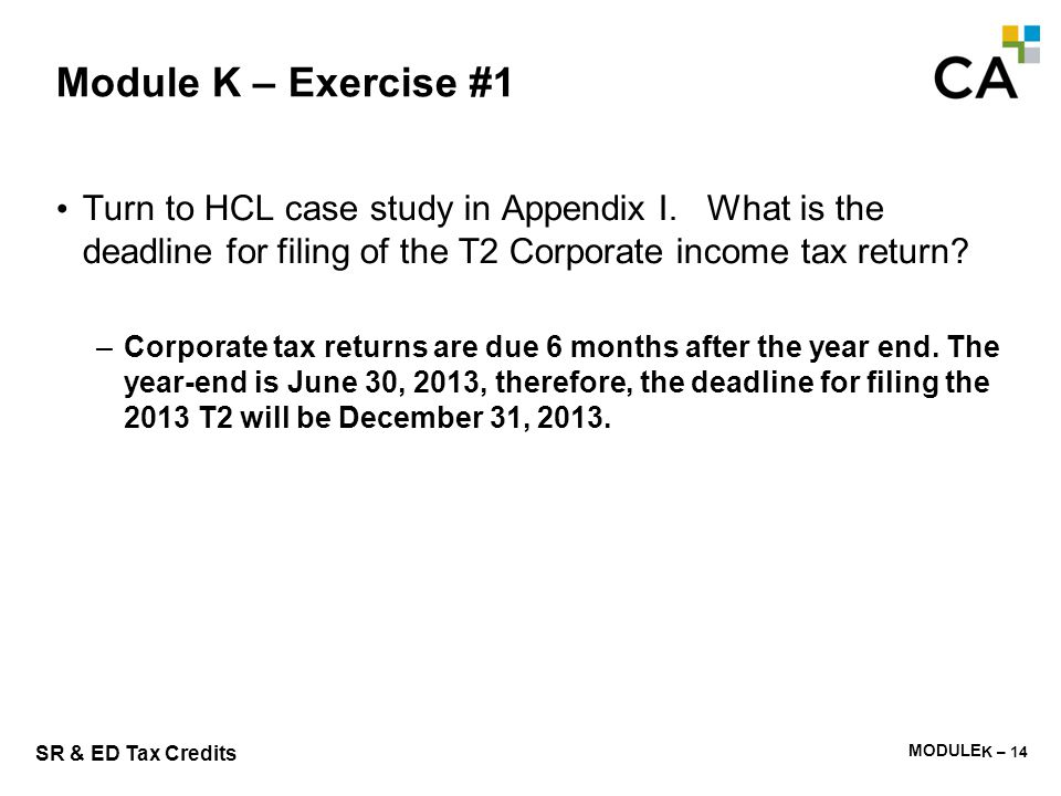 Module K – Exercise #2 What is the deadline for filing of the SR&ED claim for the current year