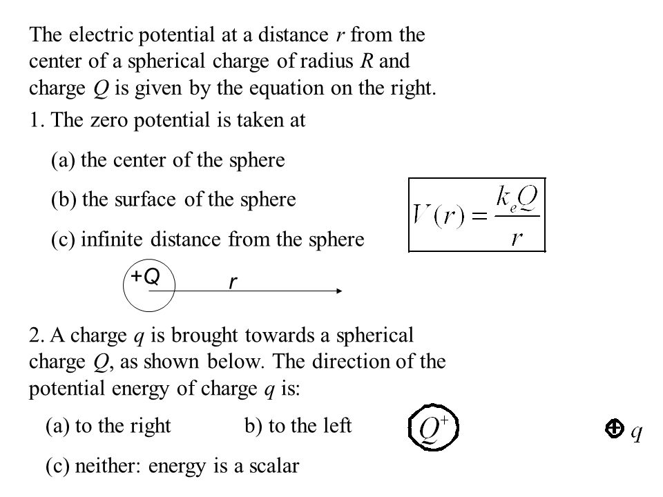 The electric potential at a distance r from the center of a spherical charge of radius R and charge Q is given by the equation on the right.