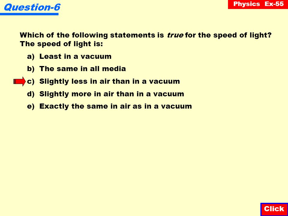 Question-6 Which of the following statements is true for the speed of light The speed of light is: