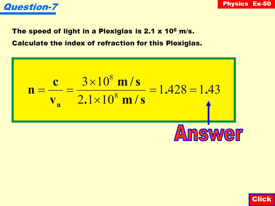 Answer Question-7 The speed of light in a Plexiglas is 2.1 x 108 m/s.