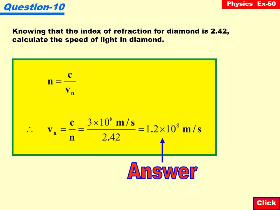 Question-10 Knowing that the index of refraction for diamond is 2.42, calculate the speed of light in diamond.