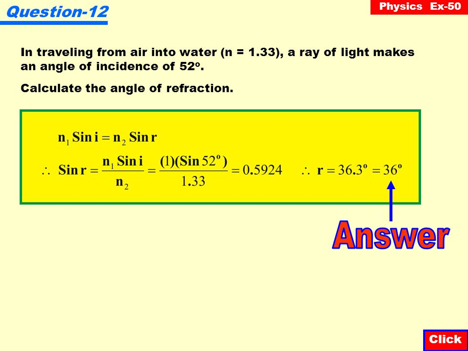 Question-12 In traveling from air into water (n = 1.33), a ray of light makes. an angle of incidence of 52o.