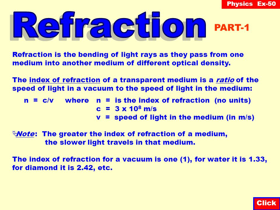 Refraction PART-1. Refraction is the bending of light rays as they pass from one. medium into another medium of different optical density.