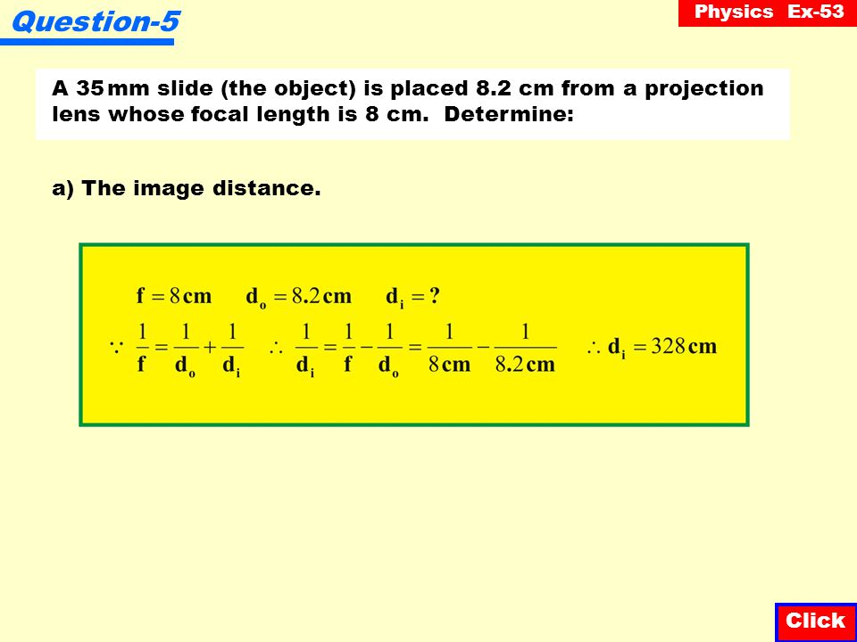 Question-5 A 35 mm slide (the object) is placed 8.2 cm from a projection lens whose focal length is 8 cm. Determine:
