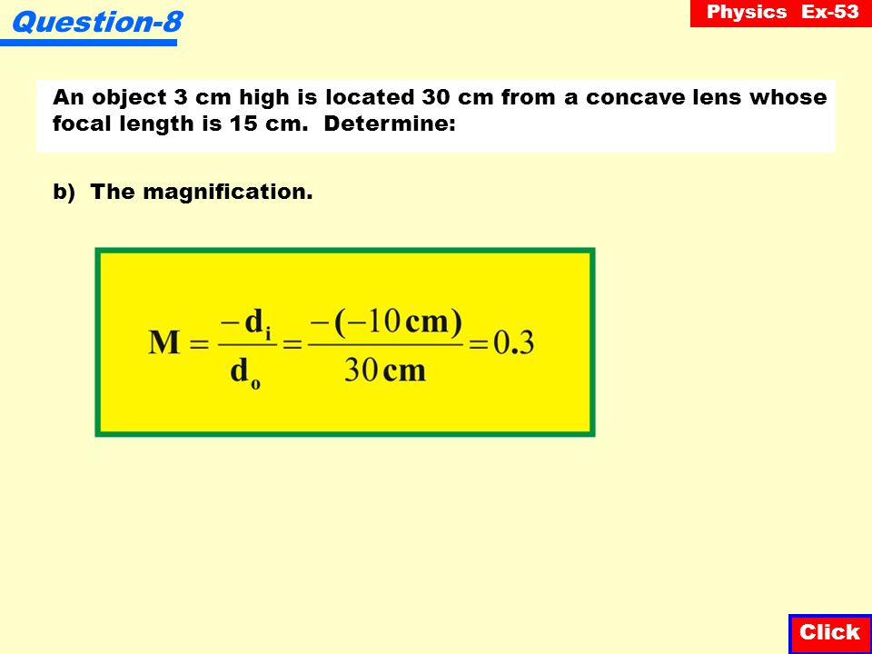 Question-8 An object 3 cm high is located 30 cm from a concave lens whose focal length is 15 cm. Determine: