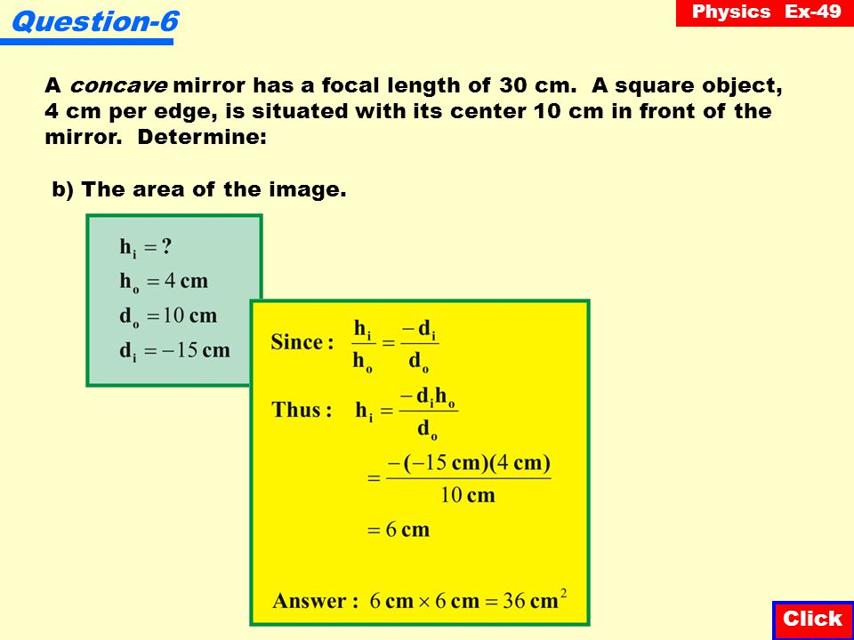 Question-6 A concave mirror has a focal length of 30 cm. A square object, 4 cm per edge, is situated with its center 10 cm in front of the.